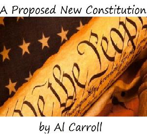 Support Al Carroll's A Proposed New Constitution and a New Constitutional Convention